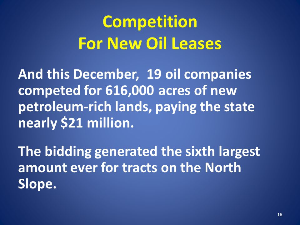 Competition For New Oil Leases And this December, 19 oil companies competed for 616,000 acres of new petroleum-rich lands, paying the state nearly $21