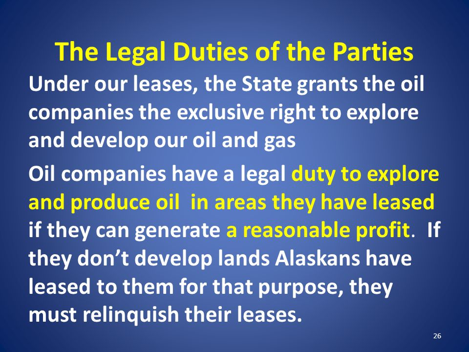 The Legal Duties of the Parties Under our leases, the State grants the oil companies the exclusive right to explore and develop our oil and gas Oil co