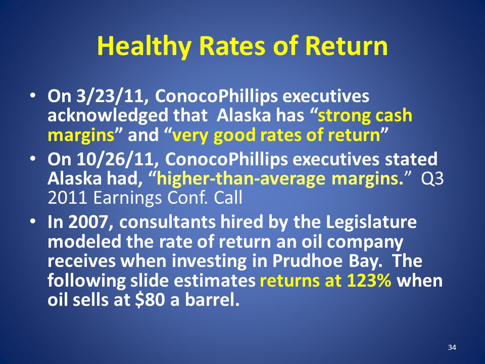 """Healthy Rates of Return On 3/23/11, ConocoPhillips executives acknowledged that Alaska has """"strong cash margins"""" and """"very good rates of return"""" On 10"""
