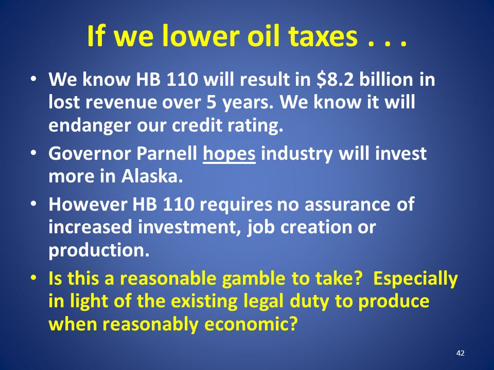 If we lower oil taxes... We know HB 110 will result in $8.2 billion in lost revenue over 5 years. We know it will endanger our credit rating. Governor