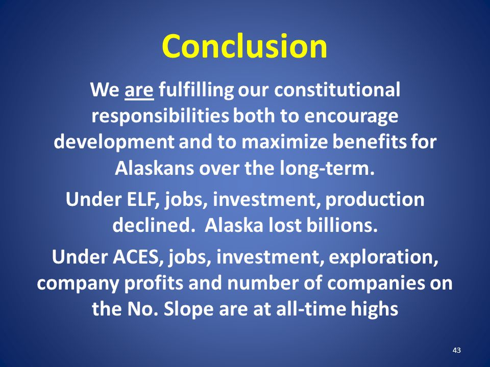 Conclusion We are fulfilling our constitutional responsibilities both to encourage development and to maximize benefits for Alaskans over the long-ter