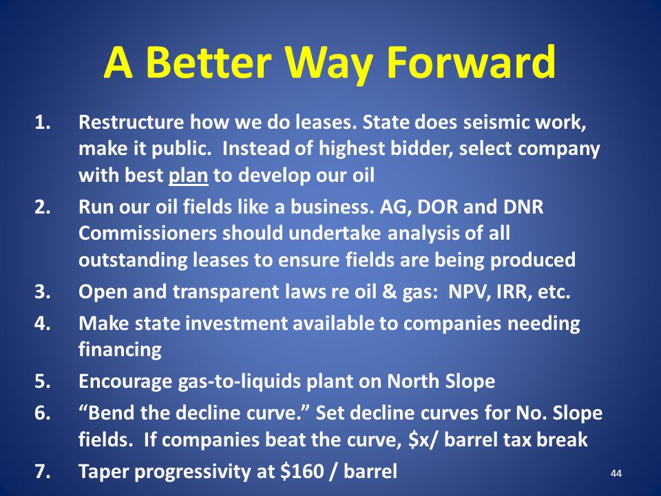 A Better Way Forward 1.Restructure how we do leases. State does seismic work, make it public. Instead of highest bidder, select company with best plan