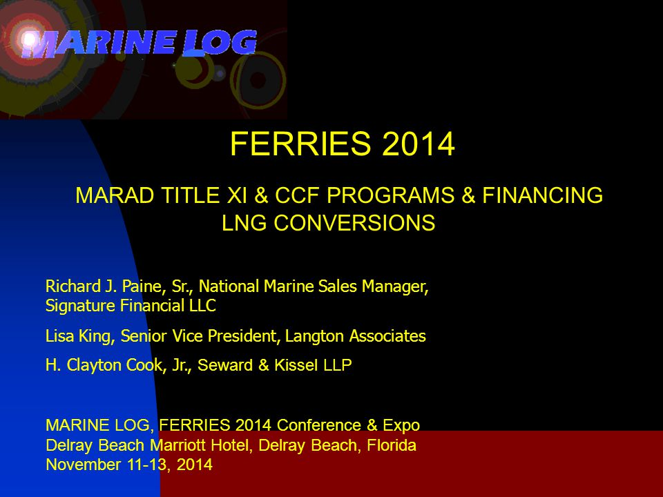FERRIES 2014 MARAD TITLE XI & CCF PROGRAMS & FINANCING LNG CONVERSIONS Richard J.