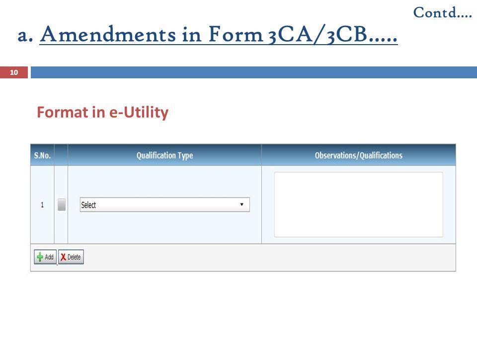 10 a. Amendments in Form 3CA/3CB….. Contd…. Format in e-Utility