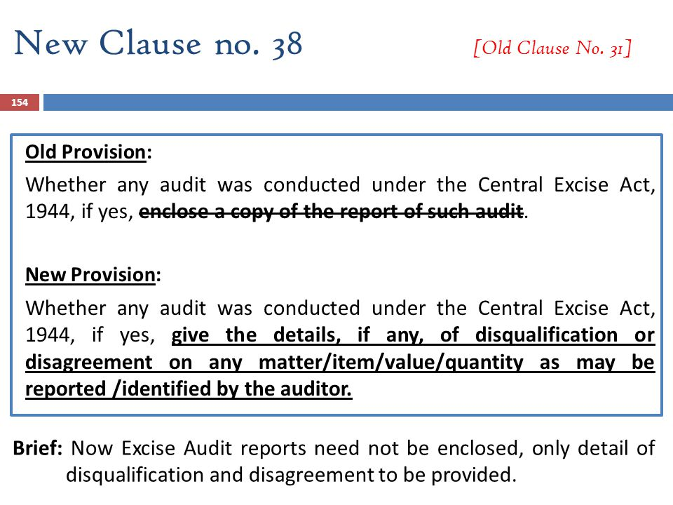 New Clause no. 38 [Old Clause No. 31] Old Provision: Whether any audit was conducted under the Central Excise Act, 1944, if yes, enclose a copy of the