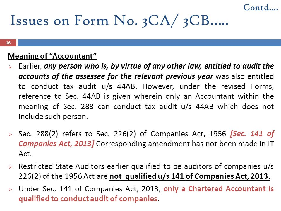 """Issues on Form No. 3CA/ 3CB….. 16 Meaning of """"Accountant""""  Earlier, any person who is, by virtue of any other law, entitled to audit the accounts of"""