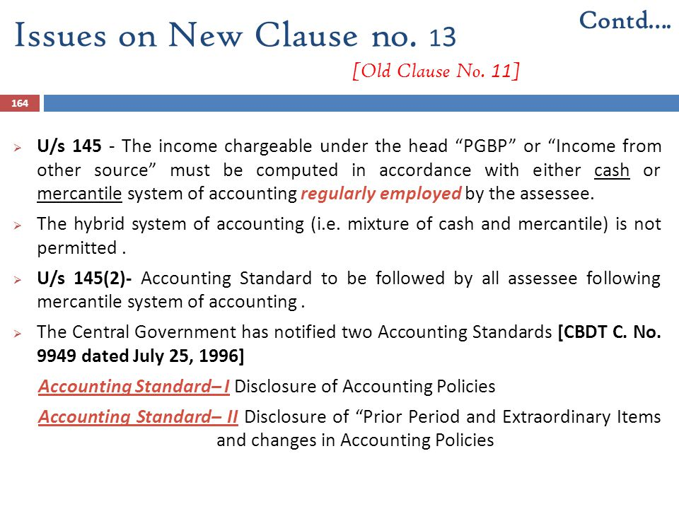 """164  U/s 145 - The income chargeable under the head """"PGBP"""" or """"Income from other source"""" must be computed in accordance with either cash or mercantil"""
