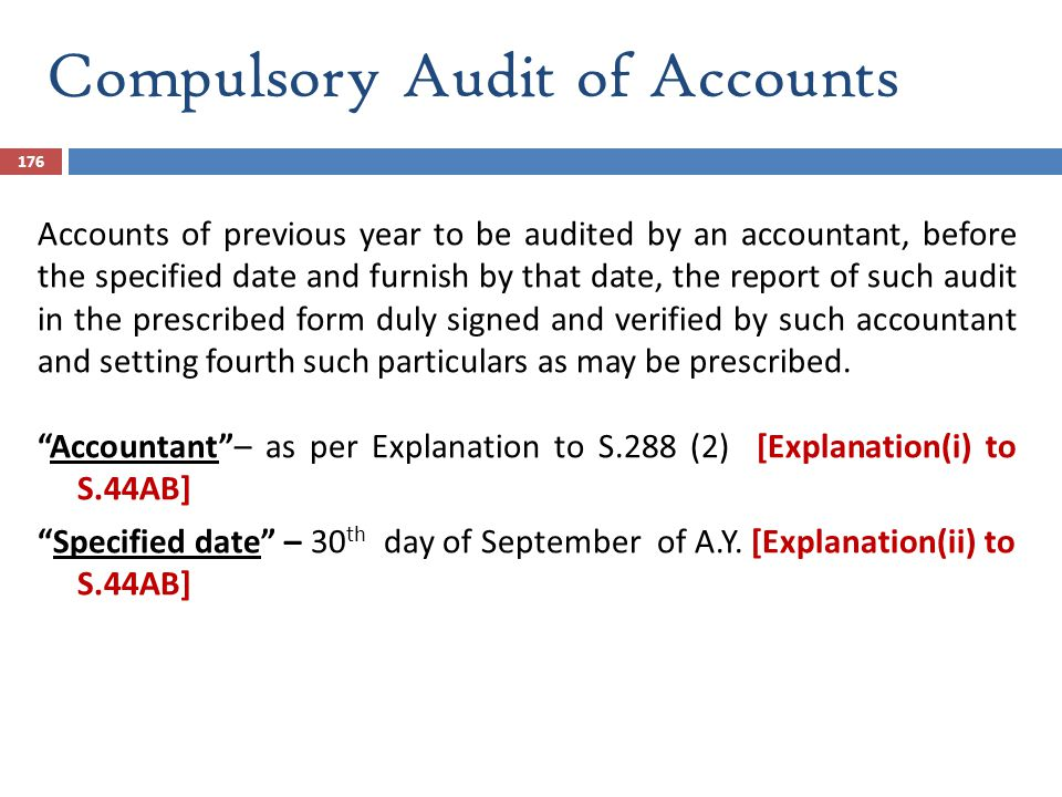 Compulsory Audit of Accounts 176 Accounts of previous year to be audited by an accountant, before the specified date and furnish by that date, the rep
