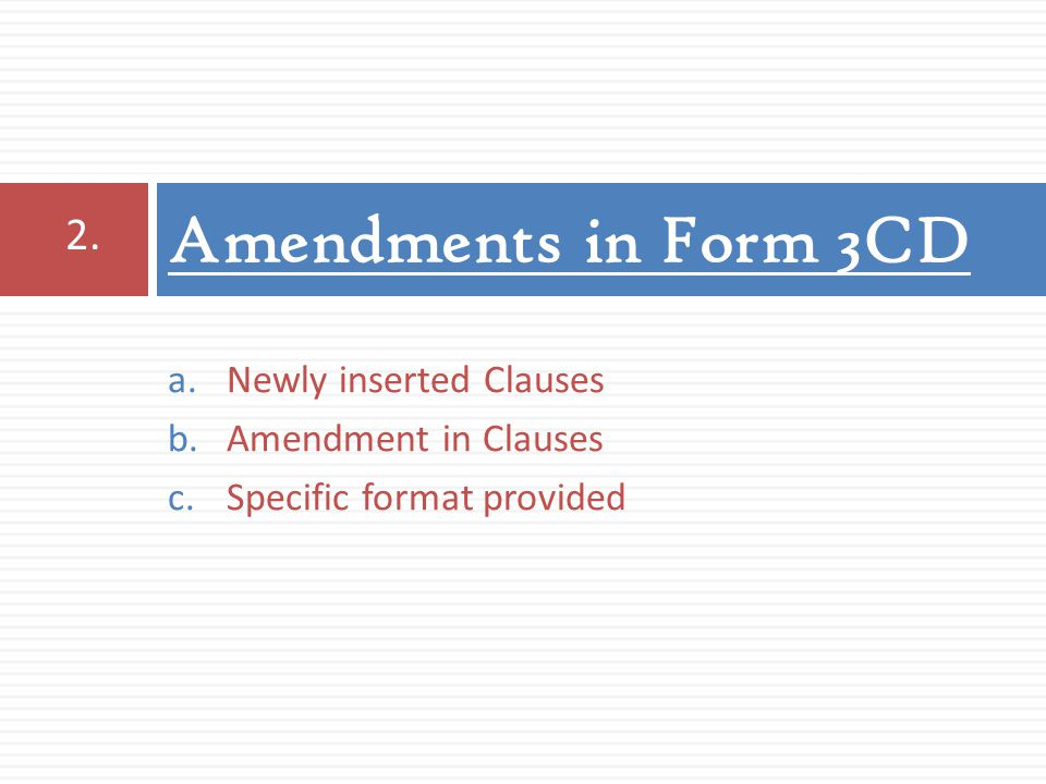 a.Newly inserted Clauses b.Amendment in Clauses c.Specific format provided Amendments in Form 3CD 2.