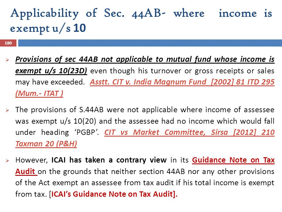 Applicability of Sec. 44AB- where income is exempt u/s 10 180  Provisions of sec 44AB not applicable to mutual fund whose income is exempt u/s 10(23D