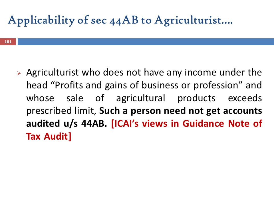 """Applicability of sec 44AB to Agriculturist…. 181  Agriculturist who does not have any income under the head """"Profits and gains of business or profess"""