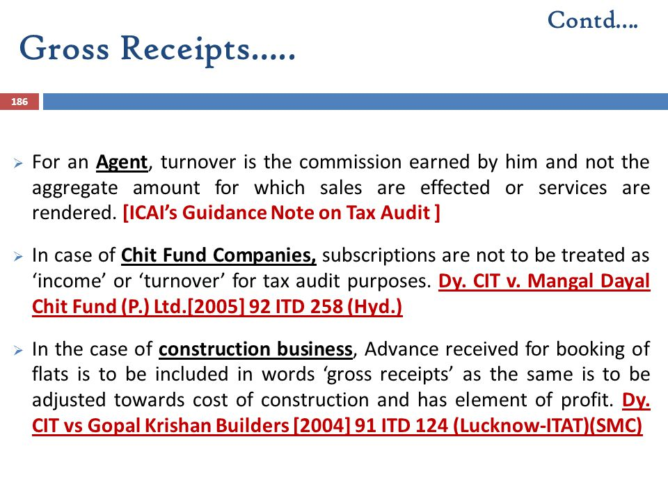 Gross Receipts….. 186  For an Agent, turnover is the commission earned by him and not the aggregate amount for which sales are effected or services a