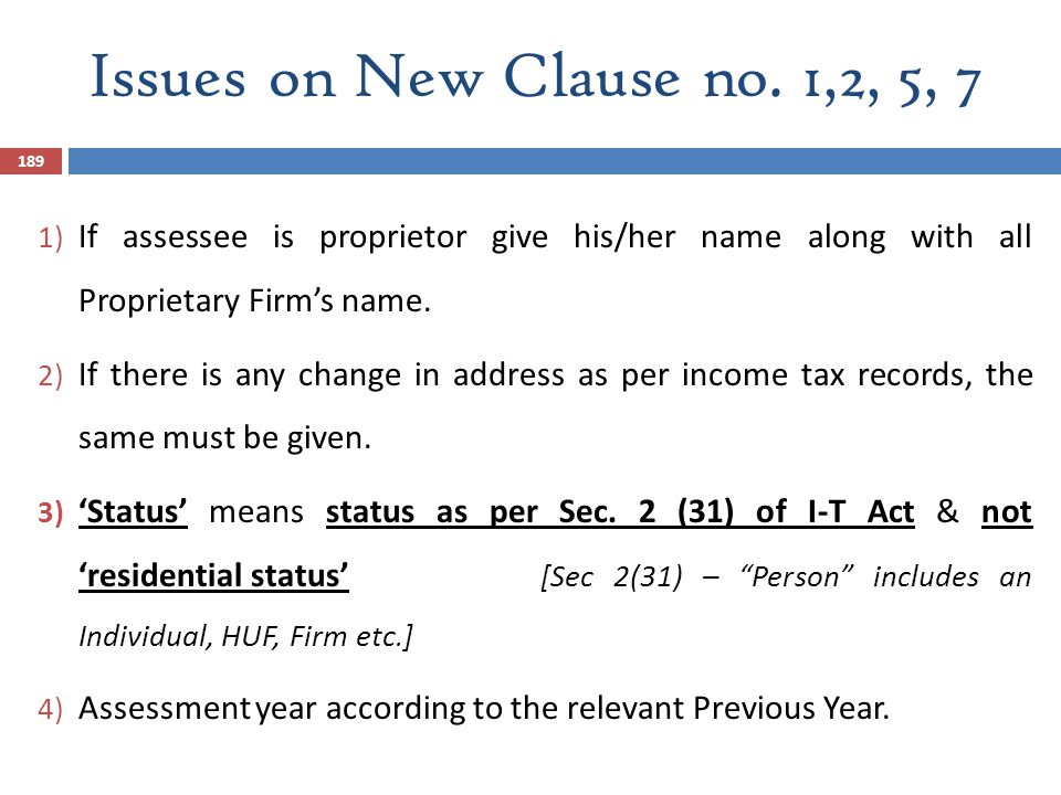 Issues on New Clause no. 1,2, 5, 7 189 1) If assessee is proprietor give his/her name along with all Proprietary Firm's name. 2) If there is any chang