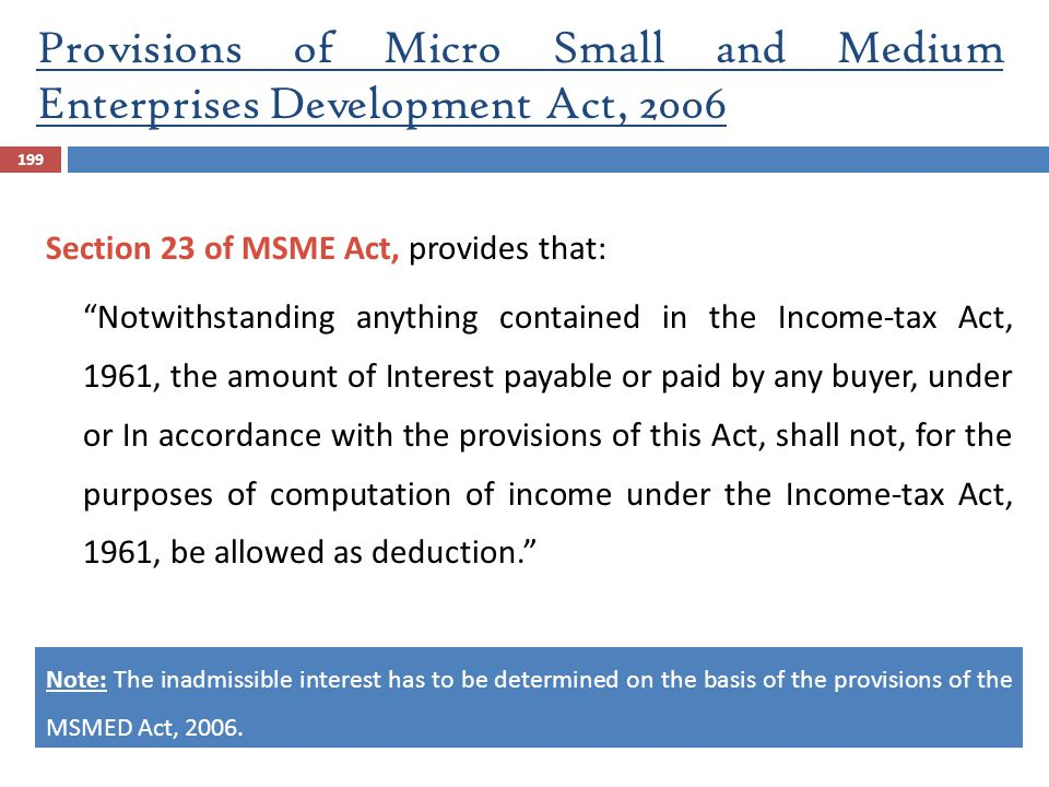 """199 Section 23 of MSME Act, provides that: """"Notwithstanding anything contained in the Income-tax Act, 1961, the amount of Interest payable or paid by"""
