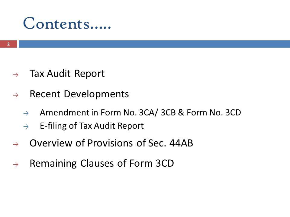 Contents….. → Tax Audit Report → Recent Developments → Amendment in Form No. 3CA/ 3CB & Form No. 3CD → E-filing of Tax Audit Report → Overview of Prov
