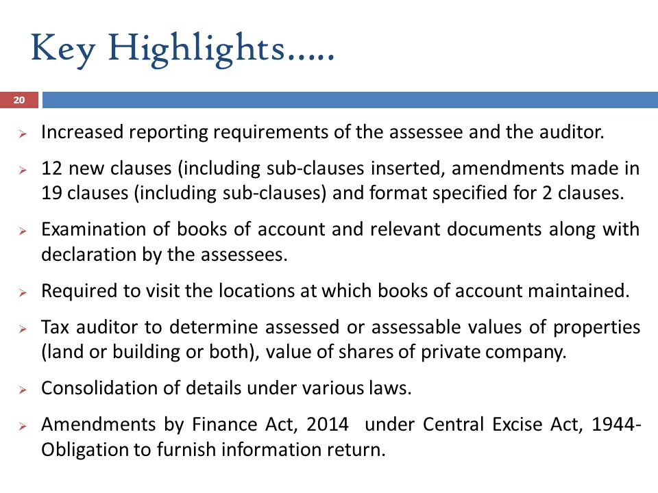 Key Highlights….. 20  Increased reporting requirements of the assessee and the auditor.  12 new clauses (including sub-clauses inserted, amendments