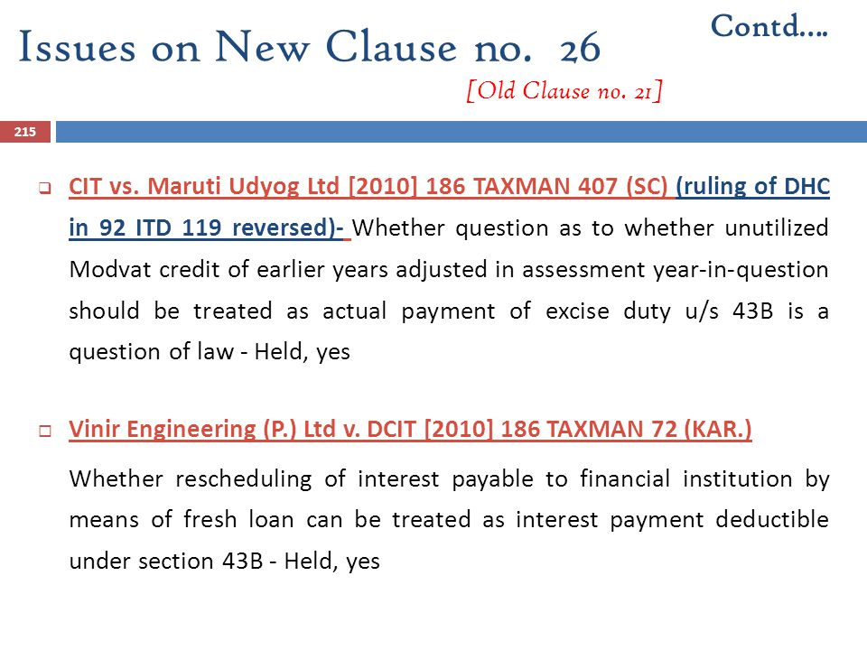 215  CIT vs. Maruti Udyog Ltd [2010] 186 TAXMAN 407 (SC) (ruling of DHC in 92 ITD 119 reversed)- Whether question as to whether unutilized Modvat cre