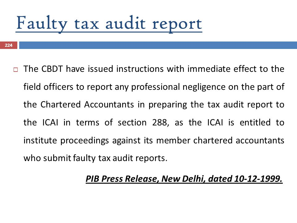 Faulty tax audit report 224  The CBDT have issued instructions with immediate effect to the field officers to report any professional negligence on t