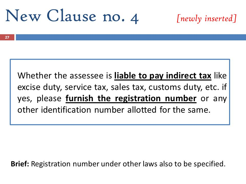 New Clause no. 4 [newly inserted] Whether the assessee is liable to pay indirect tax like excise duty, service tax, sales tax, customs duty, etc. if y