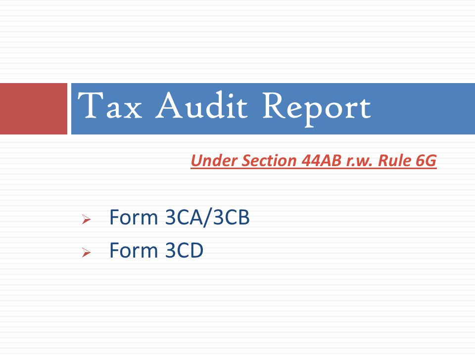 Under Section 44AB r.w. Rule 6G  Form 3CA/3CB  Form 3CD Tax Audit Report