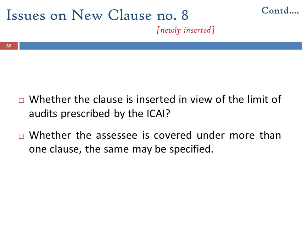 32  Whether the clause is inserted in view of the limit of audits prescribed by the ICAI?  Whether the assessee is covered under more than one claus