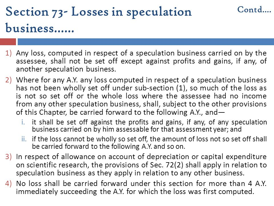 Section 73- Losses in speculation business…… 1)Any loss, computed in respect of a speculation business carried on by the assessee, shall not be set of