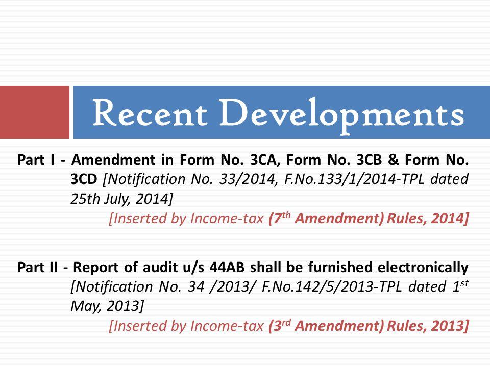Part I - Amendment in Form No. 3CA, Form No. 3CB & Form No. 3CD [Notification No. 33/2014, F.No.133/1/2014-TPL dated 25th July, 2014] [Inserted by Inc
