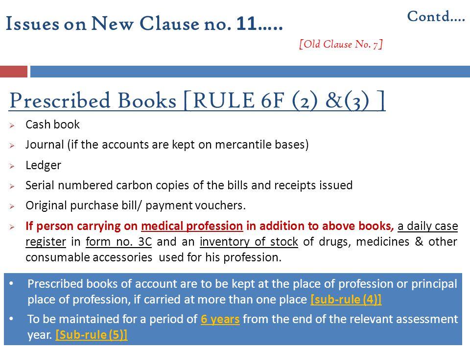 Prescribed Books [RULE 6F (2) &(3) ]  Cash book  Journal (if the accounts are kept on mercantile bases)  Ledger  Serial numbered carbon copies of