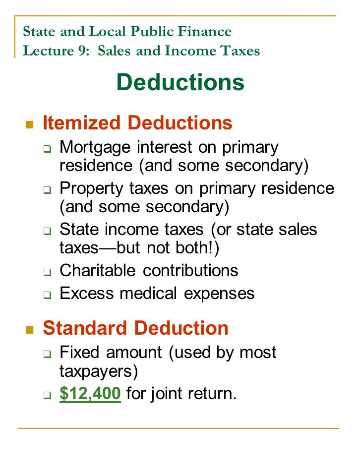 State and Local Public Finance Lecture 9: Sales and Income Taxes Deductions Itemized Deductions  Mortgage interest on primary residence (and some sec