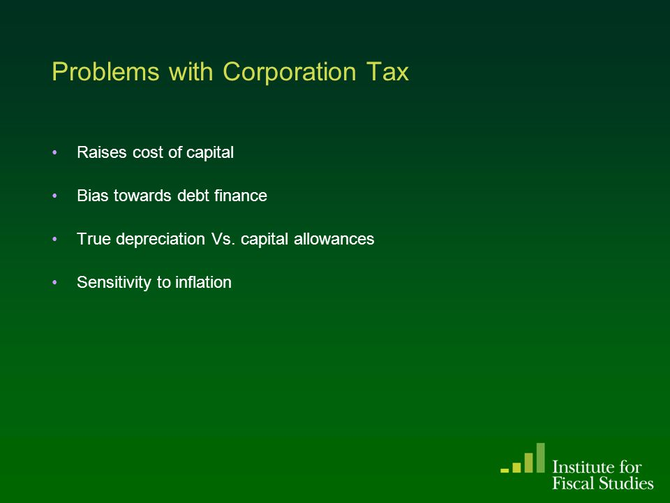 Problems with Corporation Tax Raises cost of capital Bias towards debt finance True depreciation Vs.