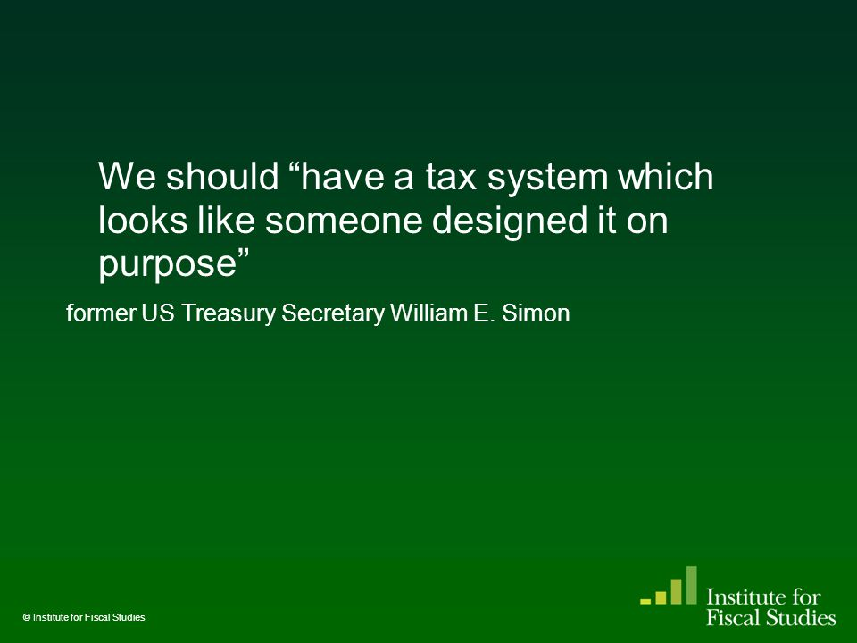 We should have a tax system which looks like someone designed it on purpose former US Treasury Secretary William E.