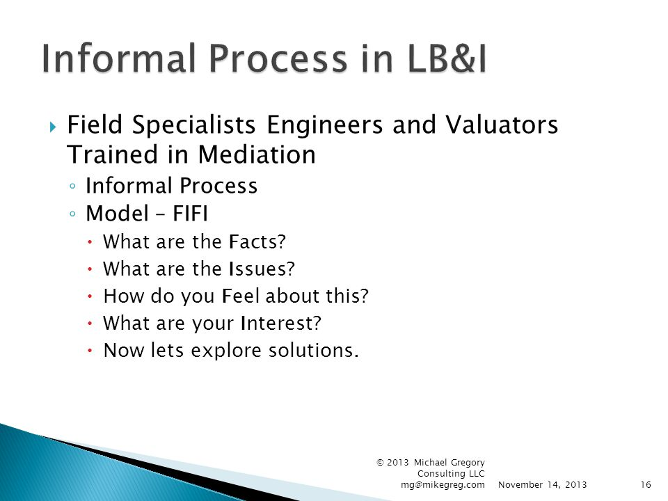  Field Specialists Engineers and Valuators Trained in Mediation ◦ Informal Process ◦ Model – FIFI  What are the Facts?  What are the Issues?  How