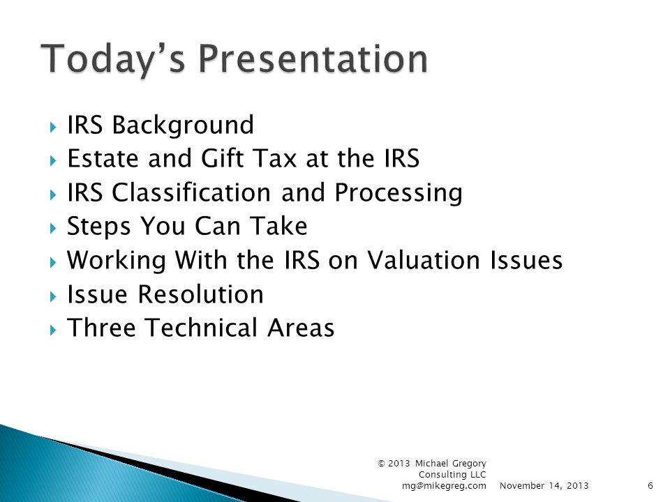  IRS Background  Estate and Gift Tax at the IRS  IRS Classification and Processing  Steps You Can Take  Working With the IRS on Valuation Issues