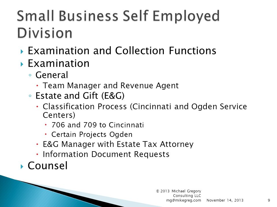 Examination and Collection Functions  Examination ◦ General  Team Manager and Revenue Agent ◦ Estate and Gift (E&G)  Classification Process (Cinc