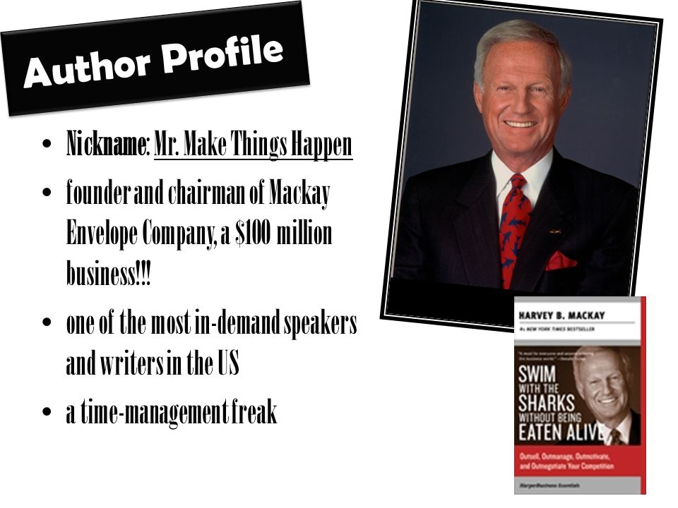 Author Profile Nickname: Mr. Make Things Happen founder and chairman of Mackay Envelope Company, a $100 million business!!! one of the most in-demand