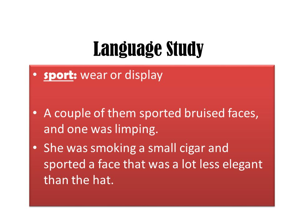 Language Study sport: wear or display A couple of them sported bruised faces, and one was limping. She was smoking a small cigar and sported a face th