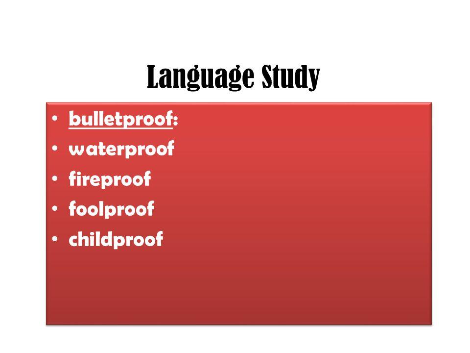 Language Study bulletproof: waterproof fireproof foolproof childproof bulletproof: waterproof fireproof foolproof childproof