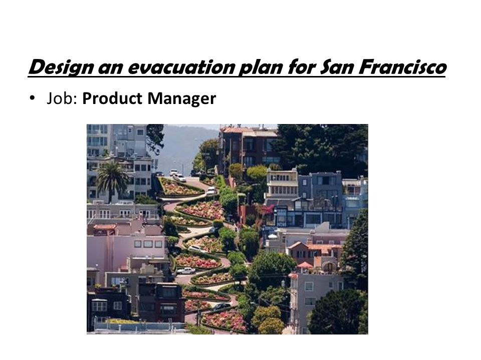 Design an evacuation plan for San Francisco Job: Product Manager