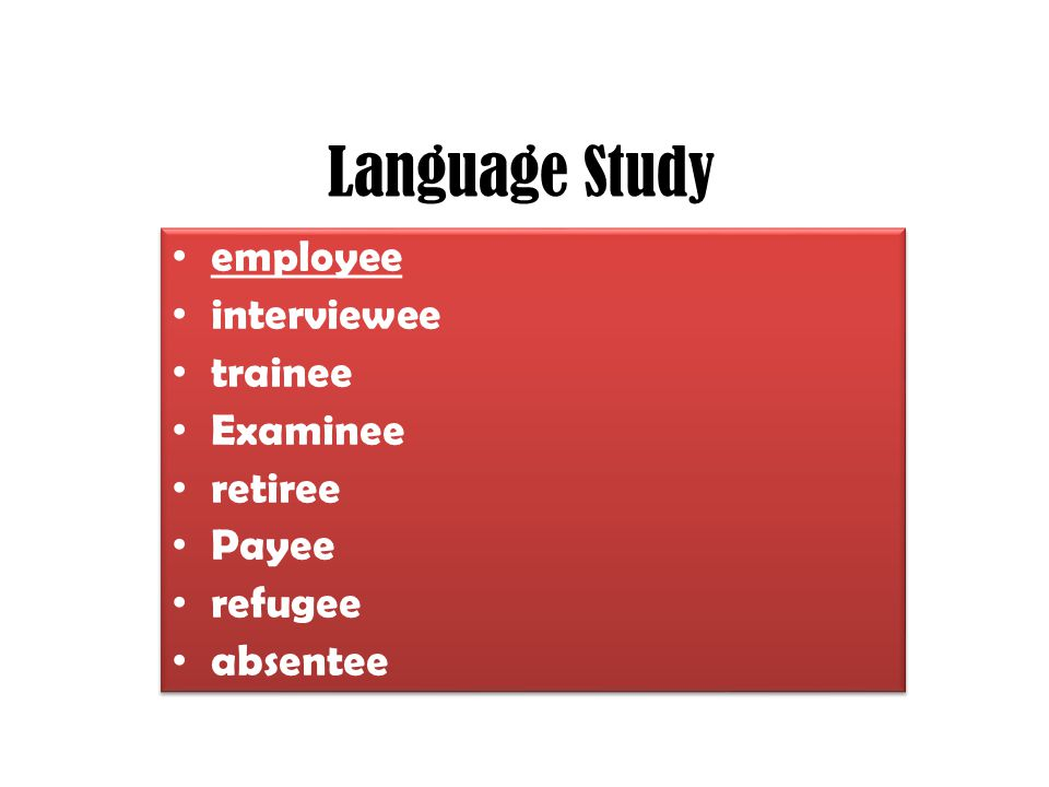 Language Study employee interviewee trainee Examinee retiree Payee refugee absentee employee interviewee trainee Examinee retiree Payee refugee absent