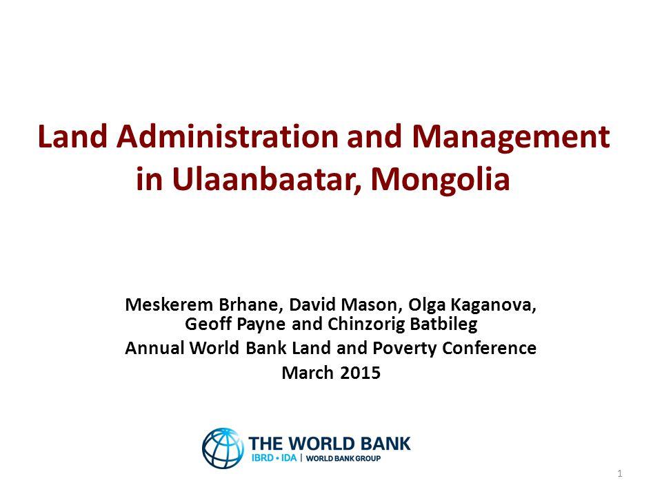 Land Administration and Management in Ulaanbaatar, Mongolia 1 Meskerem Brhane, David Mason, Olga Kaganova, Geoff Payne and Chinzorig Batbileg Annual W