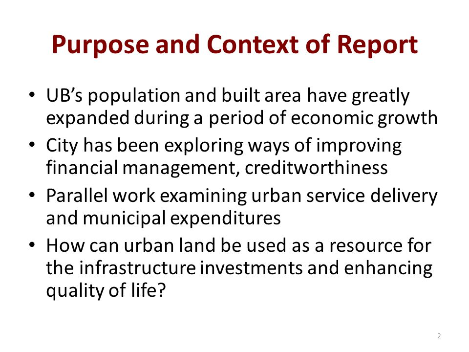 Purpose and Context of Report UB's population and built area have greatly expanded during a period of economic growth City has been exploring ways of