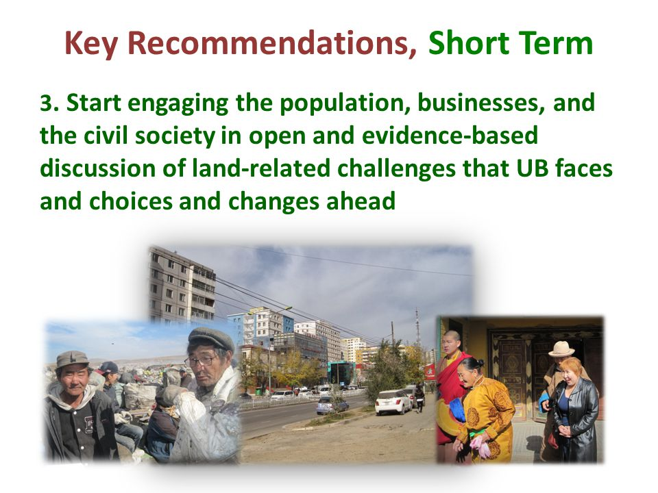 3. Start engaging the population, businesses, and the civil society in open and evidence-based discussion of land-related challenges that UB faces and