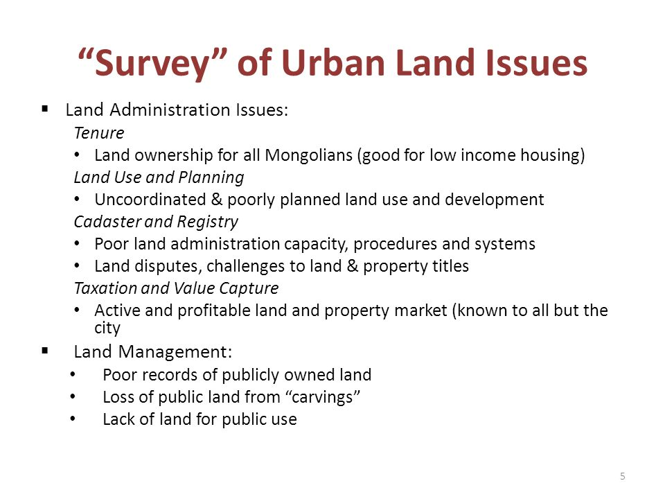 """""""Survey"""" of Urban Land Issues  Land Administration Issues: Tenure Land ownership for all Mongolians (good for low income housing) Land Use and Planni"""