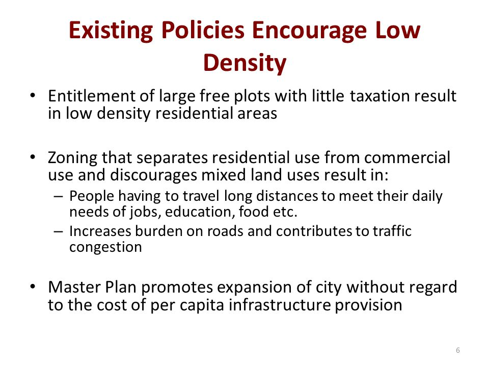 Existing Policies Encourage Low Density Entitlement of large free plots with little taxation result in low density residential areas Zoning that separ