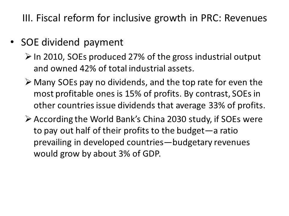 III. Fiscal reform for inclusive growth in PRC: Revenues SOE dividend payment  In 2010, SOEs produced 27% of the gross industrial output and owned 42