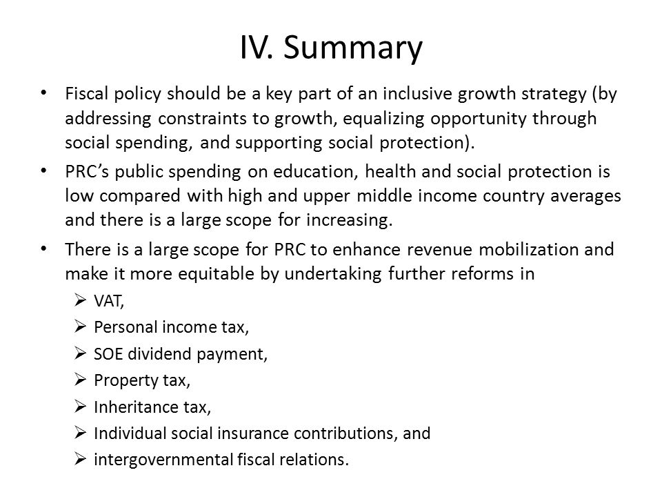 IV. Summary Fiscal policy should be a key part of an inclusive growth strategy (by addressing constraints to growth, equalizing opportunity through so