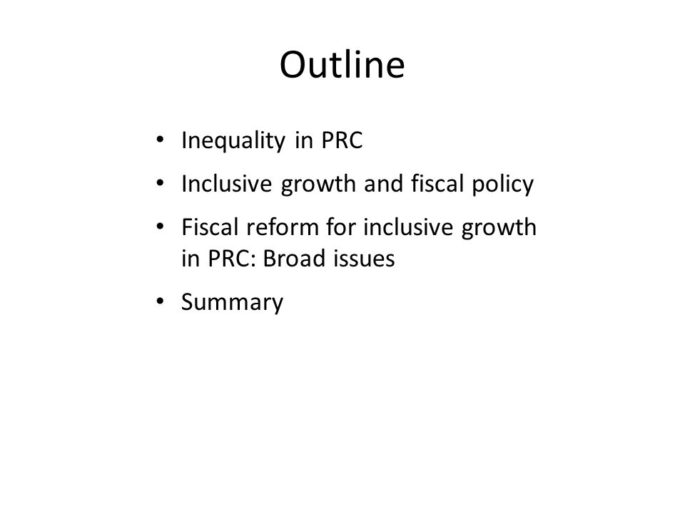 Outline Inequality in PRC Inclusive growth and fiscal policy Fiscal reform for inclusive growth in PRC: Broad issues Summary