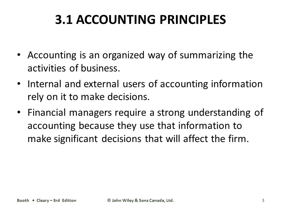 3.1 ACCOUNTING PRINCIPLES Accounting is an organized way of summarizing the activities of business. Internal and external users of accounting informat