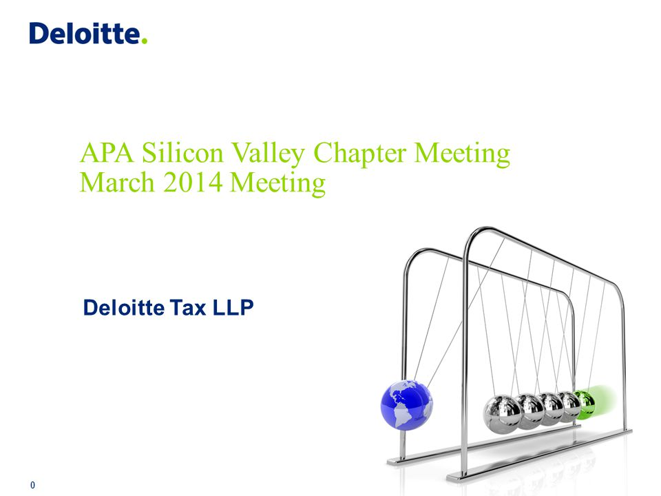 Copyright © 2014 Deloitte Tax LLP. All rights reserved. 0 APA Silicon Valley Chapter Meeting March 2014 Meeting Deloitte Tax LLP