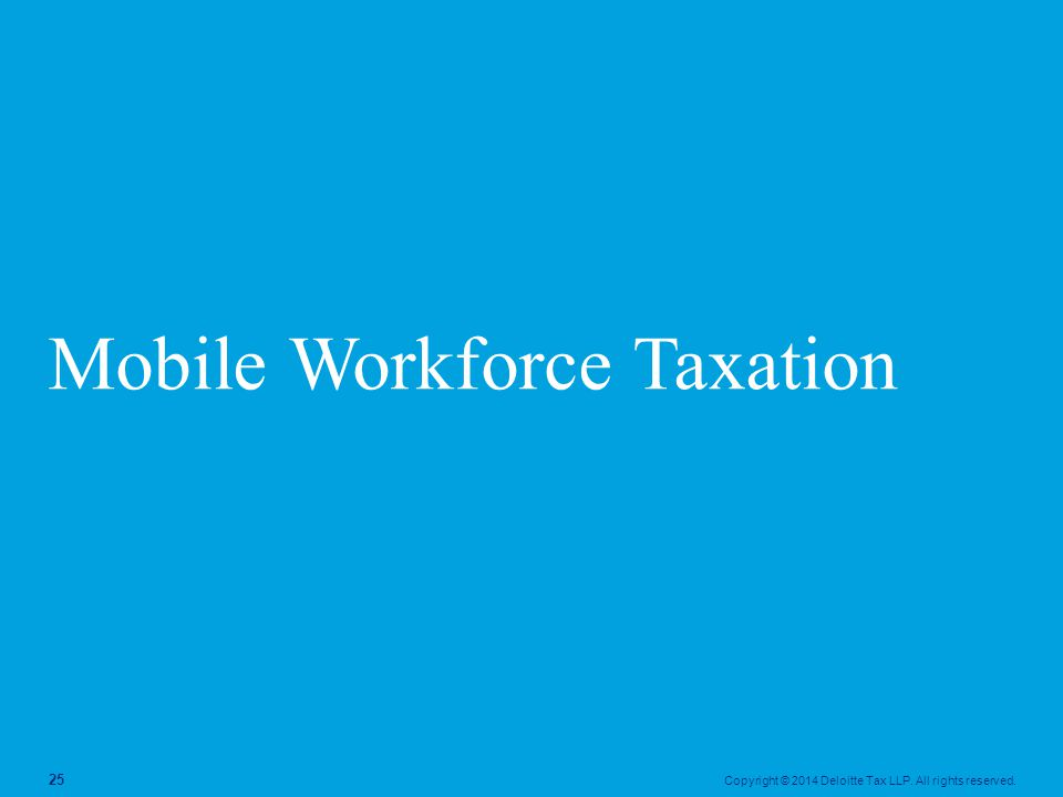 Copyright © 2014 Deloitte Tax LLP. All rights reserved. 25 Mobile Workforce Taxation